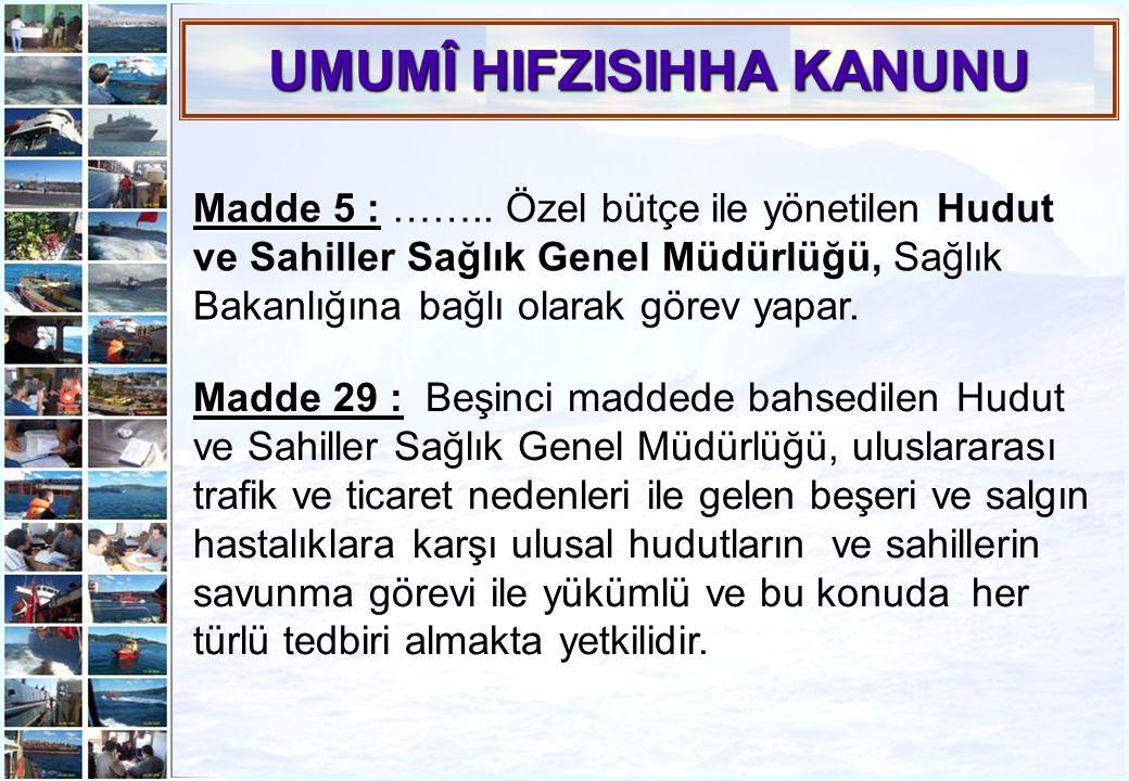 12 Madde 5 : Madde 5 : …….. Özel bütçe ile yönetilen Hudut ve Sahiller Sağlık Genel Müdürlüğü, Sağlık Bakanlığına bağlı olarak görev yapar. UMUMÎ HIFZ