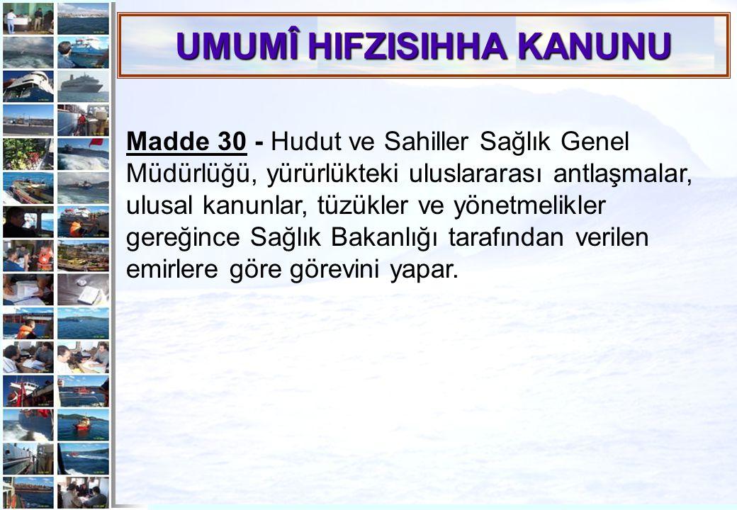 13 Madde 30 - Hudut ve Sahiller Sağlık Genel Müdürlüğü, yürürlükteki uluslararası antlaşmalar, ulusal kanunlar, tüzükler ve yönetmelikler gereğince Sa