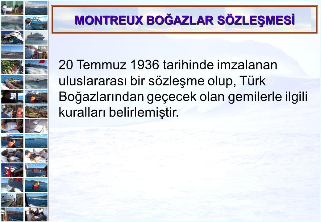 14 MONTREUX BOĞAZLAR SÖZLEŞMESİ 20 Temmuz 1936 tarihinde imzalanan uluslararası bir sözleşme olup, Türk Boğazlarından geçecek olan gemilerle ilgili ku