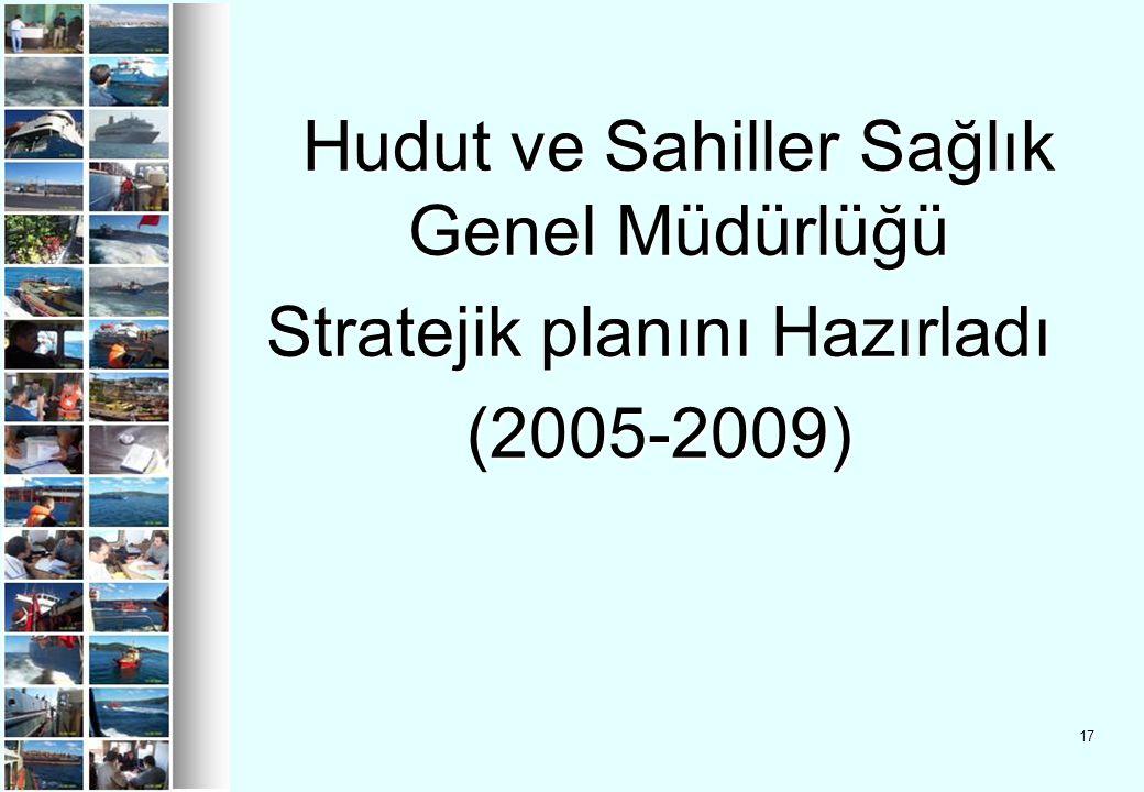 17 Hudut ve Sahiller Sağlık Genel Müdürlüğü Stratejik planını Hazırladı (2005-2009)