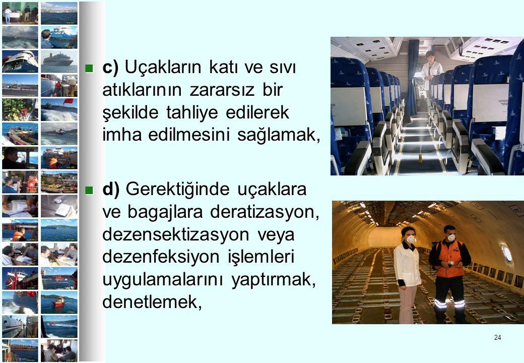 24 c) Uçakların katı ve sıvı atıklarının zararsız bir şekilde tahliye edilerek imha edilmesini sağlamak, c) Uçakların katı ve sıvı atıklarının zararsı