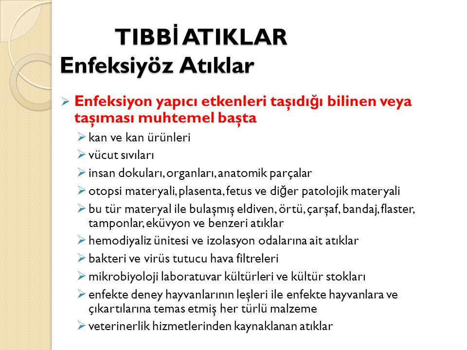 TIBB İ ATIKLAR Enfeksiyöz Atıklar TIBB İ ATIKLAR Enfeksiyöz Atıklar  Enfeksiyon yapıcı etkenleri taşıdı ğ ı bilinen veya taşıması muhtemel başta  ka
