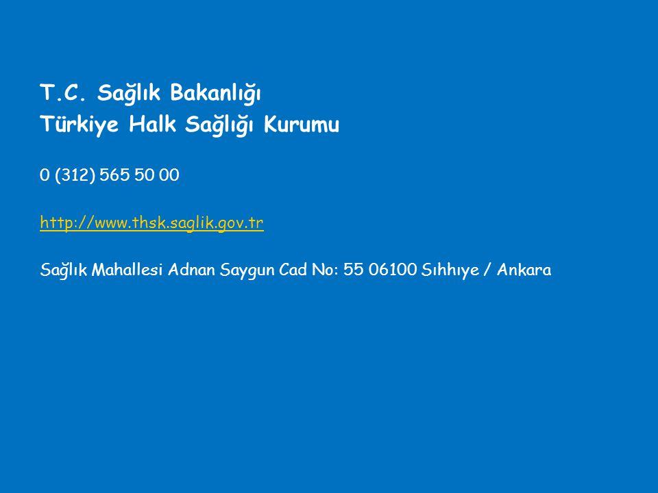T.C. Sağlık Bakanlığı Türkiye Halk Sağlığı Kurumu 0 (312) 565 50 00 http://www.thsk.saglik.gov.tr Sağlık Mahallesi Adnan Saygun Cad No: 55 06100 Sıhhı