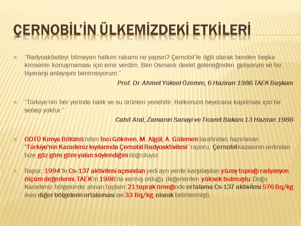 """ """"Radyoaktiviteyi bilmeyen halkım rakamı ne yapsın? Çernobil'le ilgili olarak benden başka kimsenin konuşmaması için emir verdim. Ben Osmanlı devlet"""