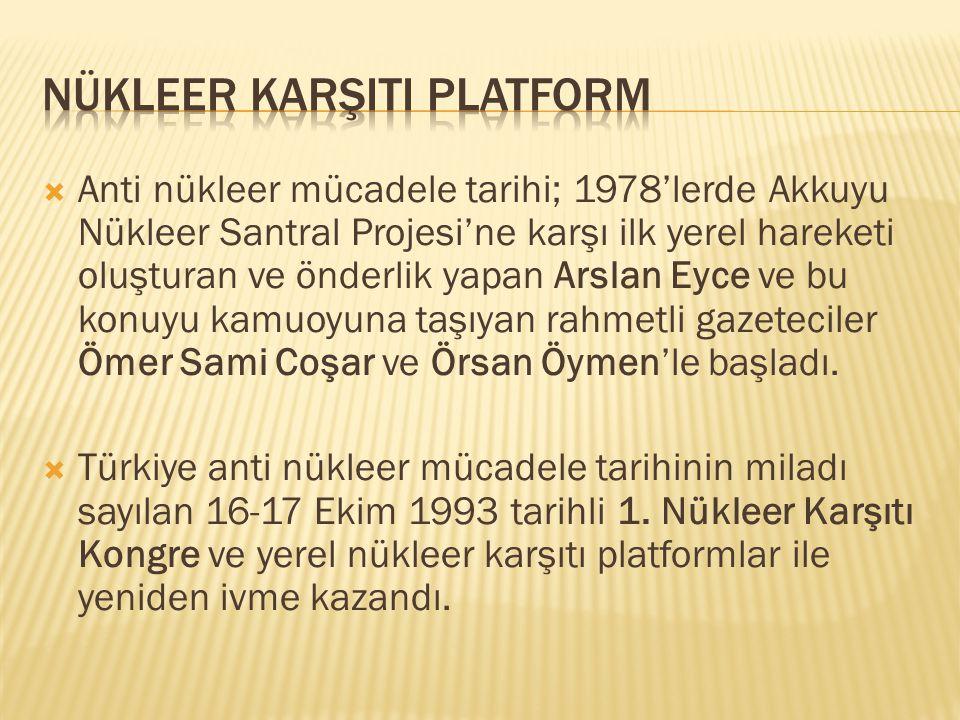  Anti nükleer mücadele tarihi; 1978'lerde Akkuyu Nükleer Santral Projesi'ne karşı ilk yerel hareketi oluşturan ve önderlik yapan Arslan Eyce ve bu ko
