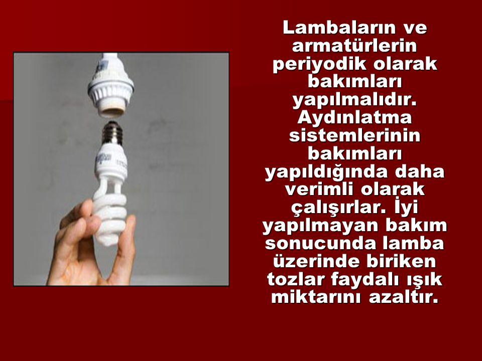 Lambaların ve armatürlerin periyodik olarak bakımları yapılmalıdır. Aydınlatma sistemlerinin bakımları yapıldığında daha verimli olarak çalışırlar. İy