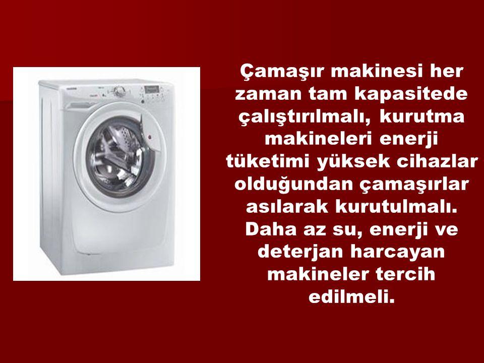 Çamaşır makinesi her zaman tam kapasitede çalıştırılmalı, kurutma makineleri enerji tüketimi yüksek cihazlar olduğundan çamaşırlar asılarak kurutulmal
