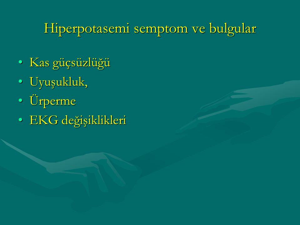Kas güçsüzlüğüKas güçsüzlüğü Uyuşukluk,Uyuşukluk, ÜrpermeÜrperme EKG değişiklikleriEKG değişiklikleri Hiperpotasemi semptom ve bulgular