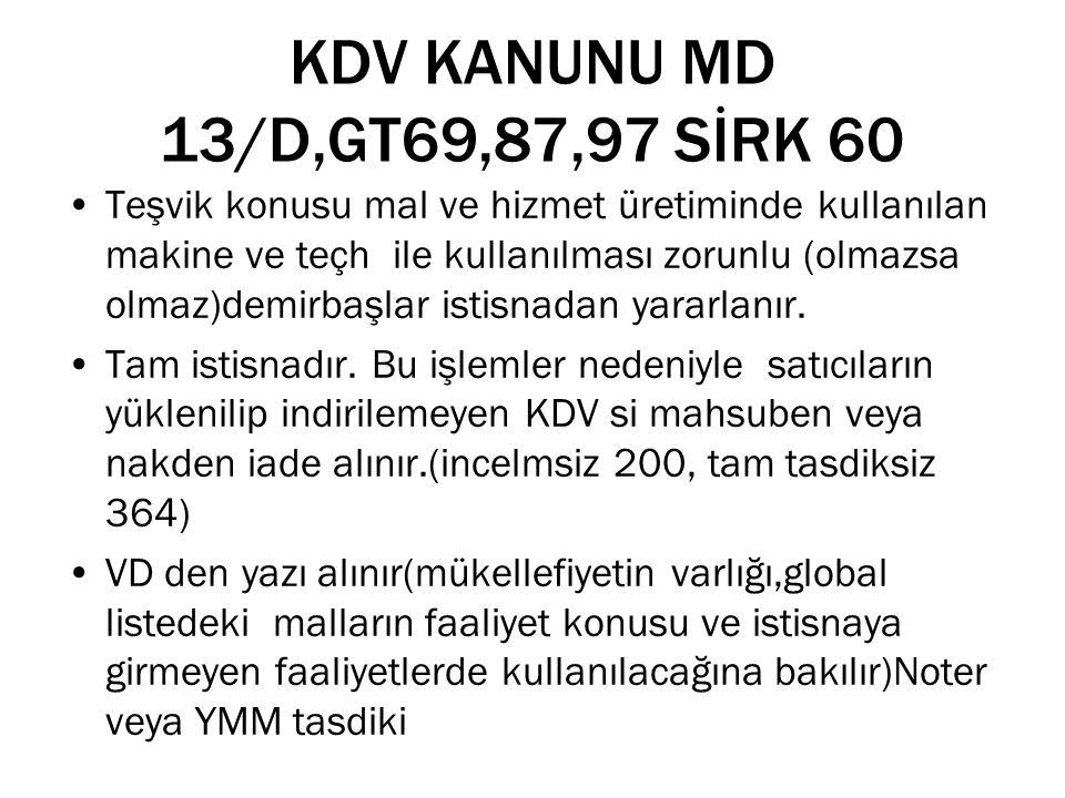 KDV KANUNU MD 13/D,GT69,87,97 SİRK 60 Teşvik konusu mal ve hizmet üretiminde kullanılan makine ve teçh ile kullanılması zorunlu (olmazsa olmaz)demirba
