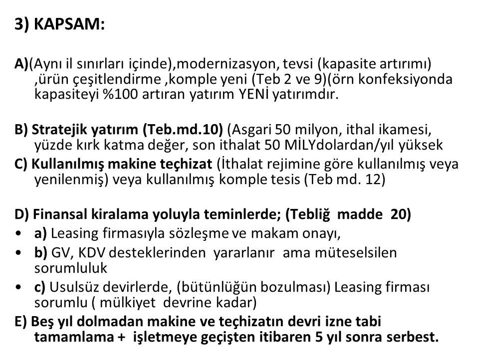 3) KAPSAM: A)(Aynı il sınırları içinde),modernizasyon, tevsi (kapasite artırımı),ürün çeşitlendirme,komple yeni (Teb 2 ve 9)(örn konfeksiyonda kapasit