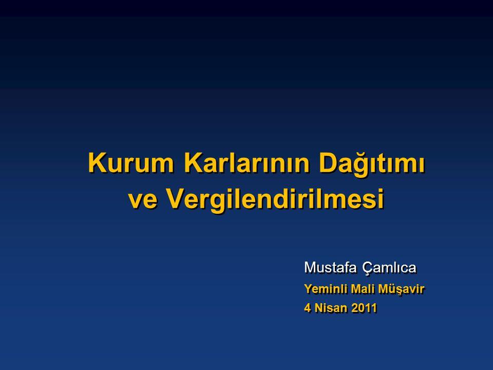 Mustafa Çamlıca Yeminli Mali Müşavir 4 Nisan 2011 Mustafa Çamlıca Yeminli Mali Müşavir 4 Nisan 2011 Kurum Karlarının Dağıtımı ve Vergilendirilmesi
