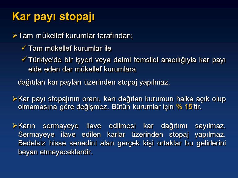  Tam mükellef kurumlar tarafından; am mükellef kurumlar ile Tam mükellef kurumlar ile Türkiye'de bir işyeri veya daimi temsilci aracılığıyla kar payı elde eden dar mükellef kurumlara Türkiye'de bir işyeri veya daimi temsilci aracılığıyla kar payı elde eden dar mükellef kurumlara dağıtılan kar payları üzerinden stopaj yapılmaz.