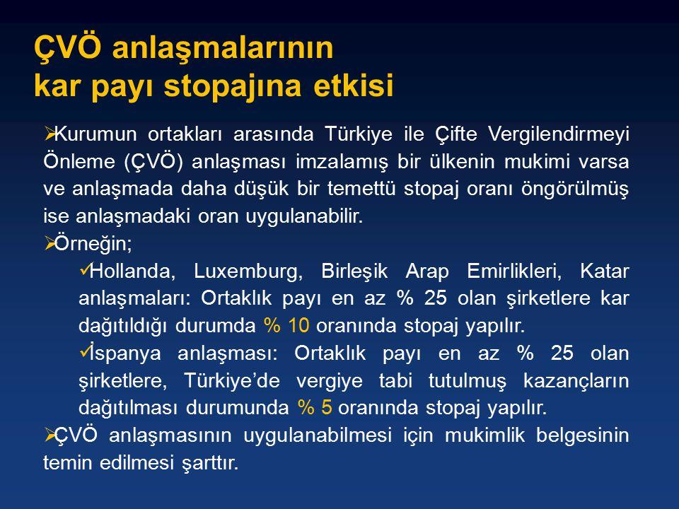  Kurumun ortakları arasında Türkiye ile Çifte Vergilendirmeyi Önleme (ÇVÖ) anlaşması imzalamış bir ülkenin mukimi varsa ve anlaşmada daha düşük bir temettü stopaj oranı öngörülmüş ise anlaşmadaki oran uygulanabilir.