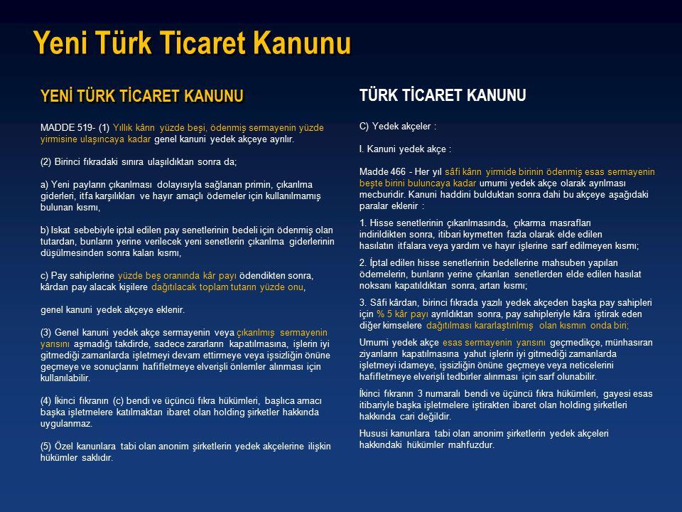 YENİ TÜRK TİCARET KANUNU Yeni Türk Ticaret Kanunu TÜRK TİCARET KANUNU C) Yedek akçeler : I.
