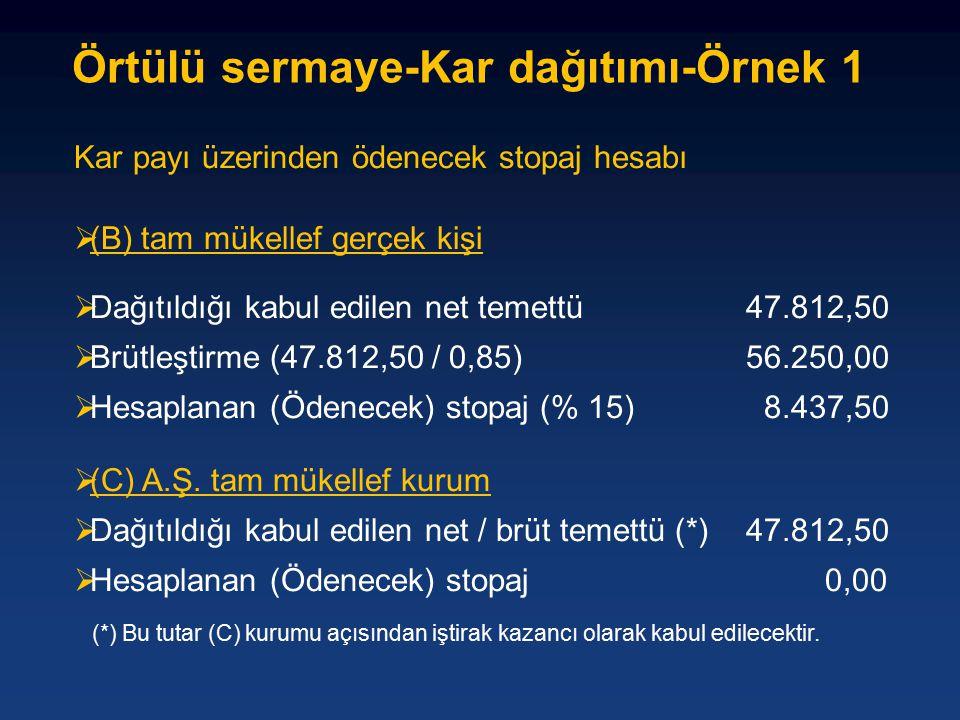 Kar payı üzerinden ödenecek stopaj hesabı  (B) tam mükellef gerçek kişi  Dağıtıldığı kabul edilen net temettü47.812,50  Brütleştirme (47.812,50 / 0,85)56.250,00  Hesaplanan (Ödenecek) stopaj (% 15) 8.437,50  (C) A.Ş.