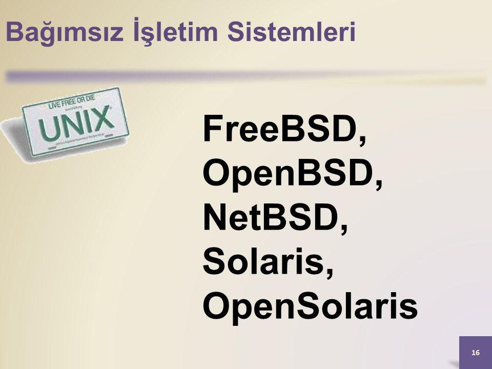 Bağımsız İşletim Sistemleri 16 FreeBSD, OpenBSD, NetBSD, Solaris, OpenSolaris