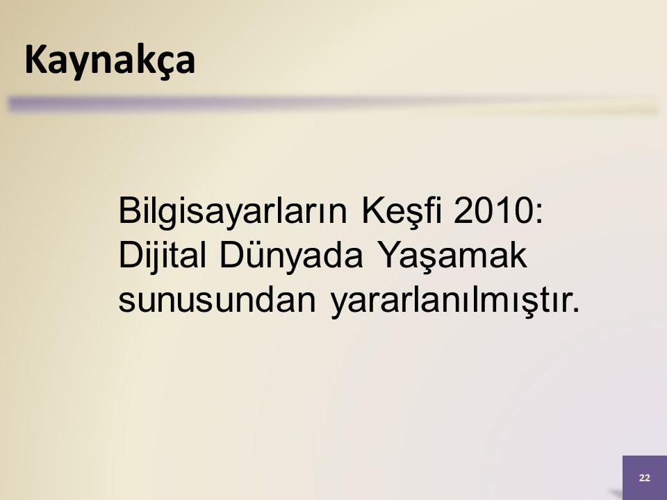 22 Bilgisayarların Keşfi 2010: Dijital Dünyada Yaşamak sunusundan yararlanılmıştır. Kaynakça