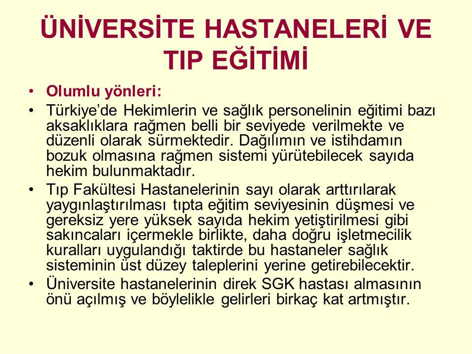 ÜNİVERSİTE HASTANELERİ VE TIP EĞİTİMİ Olumlu yönleri: Türkiye'de Hekimlerin ve sağlık personelinin eğitimi bazı aksaklıklara rağmen belli bir seviyede