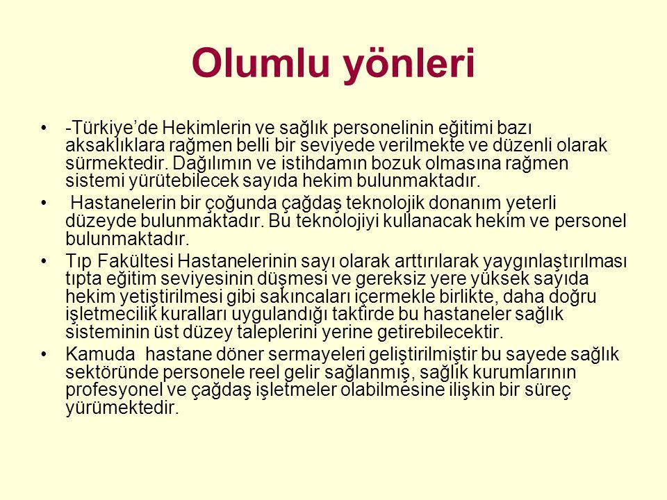 Olumlu yönleri -Türkiye'de Hekimlerin ve sağlık personelinin eğitimi bazı aksaklıklara rağmen belli bir seviyede verilmekte ve düzenli olarak sürmekte