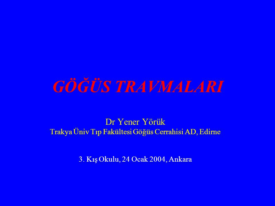 GÖĞÜS TRAVMALARI Dr Yener Yörük Trakya Üniv Tıp Fakültesi Göğüs Cerrahisi AD, Edirne 3.