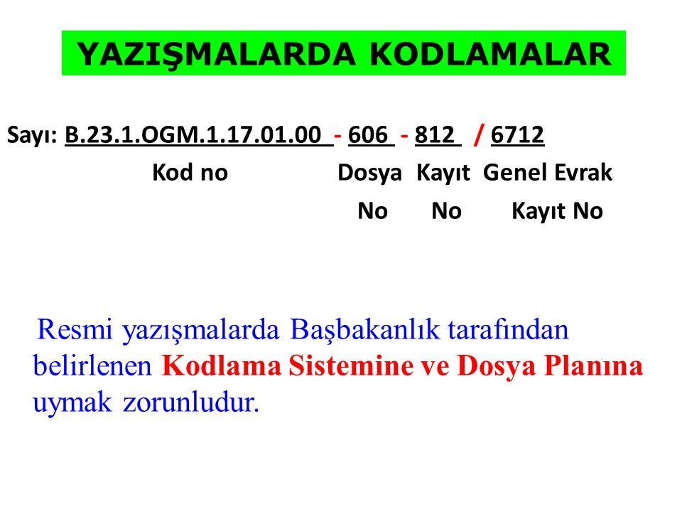 Sayı: B.23.1.OGM.1.17.01.00 - 606 - 812 / 6712 Kod no Dosya Kayıt Genel Evrak No No Kayıt No Resmi yazışmalarda Başbakanlık tarafından belirlenen Kodl