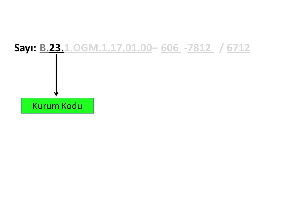 Sayı: B.23.1.OGM.1.17.01.00– 606 -7812 / 6712 Kurum Kodu