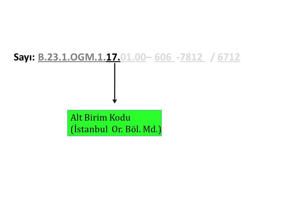 Sayı: B.23.1.OGM.1.17.01.00– 606 -7812 / 6712 Alt Birim Kodu (İstanbul Or. Böl. Md.)