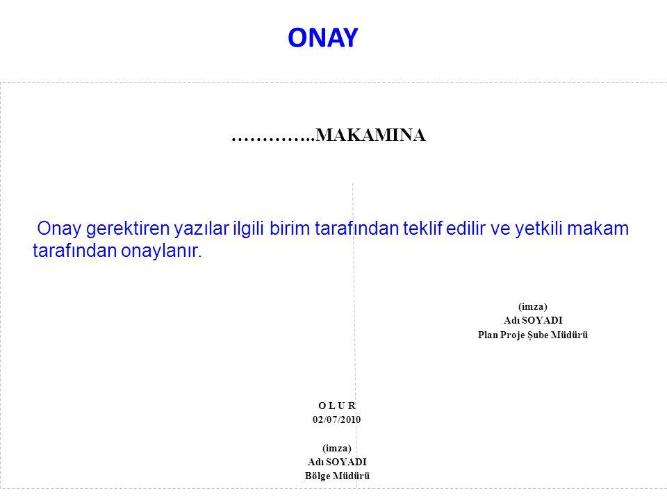 ONAY …………..MAKAMINA Onay gerektiren yazılar ilgili birim tarafından teklif edilir ve yetkili makam tarafından onaylanır. (imza) Adı SOYADI Plan Proje