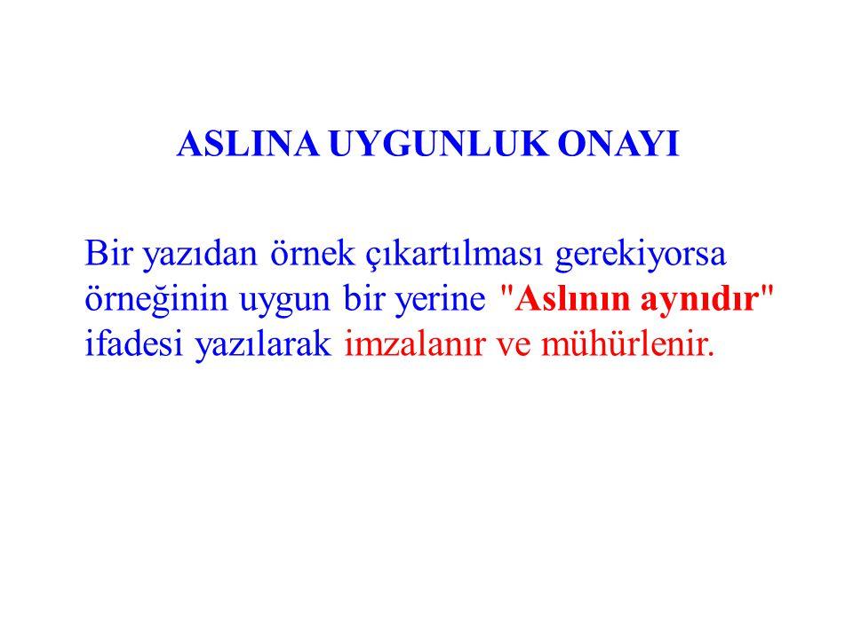 ASLINA UYGUNLUK ONAYI Bir yazıdan örnek çıkartılması gerekiyorsa örneğinin uygun bir yerine Aslının aynıdır ifadesi yazılarak imzalanır ve mühürlenir.