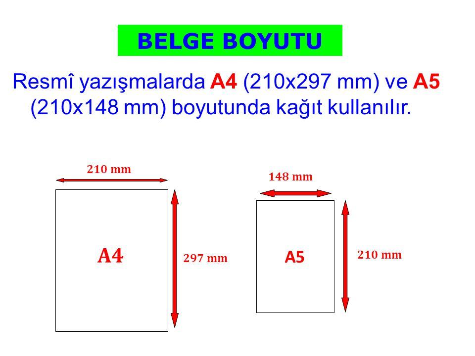 Resmî yazışmalarda A4 (210x297 mm) ve A5 (210x148 mm) boyutunda kağıt kullanılır. A4 A5 210 mm 297 mm 148 mm 210 mm BELGE BOYUTU