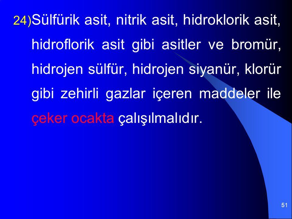 51 24) Sülfürik asit, nitrik asit, hidroklorik asit, hidroflorik asit gibi asitler ve bromür, hidrojen sülfür, hidrojen siyanür, klorür gibi zehirli g