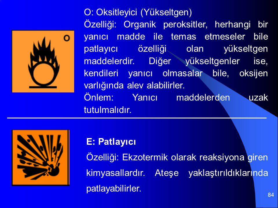84 O: Oksitleyici (Yükseltgen) Özelliği: Organik peroksitler, herhangi bir yanıcı madde ile temas etmeseler bile patlayıcı özelliği olan yükseltgen ma