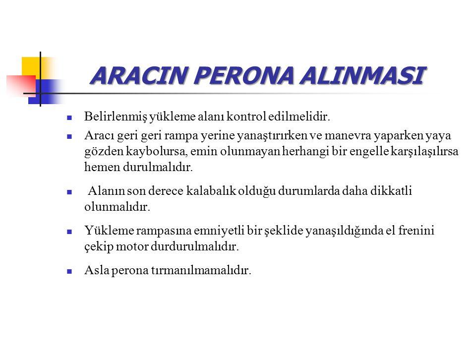 ARACIN PERONA ALINMASI Belirlenmiş yükleme alanı kontrol edilmelidir.