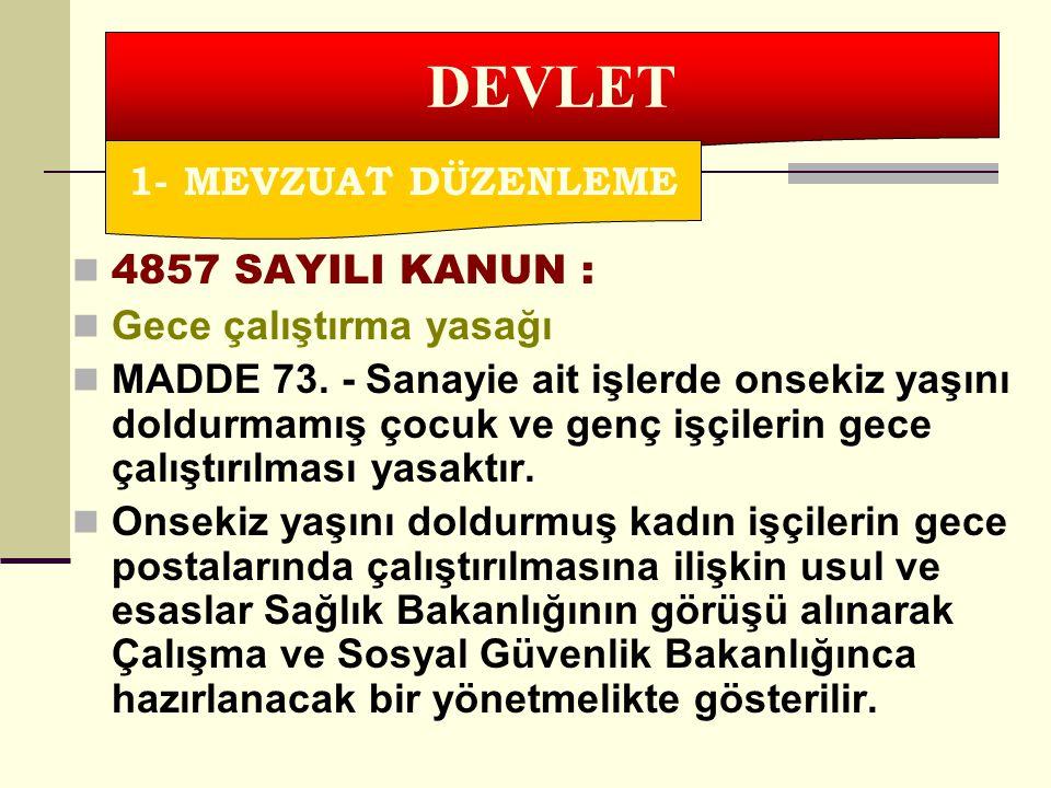 4857 SAYILI KANUN : Gece çalıştırma yasağı MADDE 73. - Sanayie ait işlerde onsekiz yaşını doldurmamış çocuk ve genç işçilerin gece çalıştırılması yasa