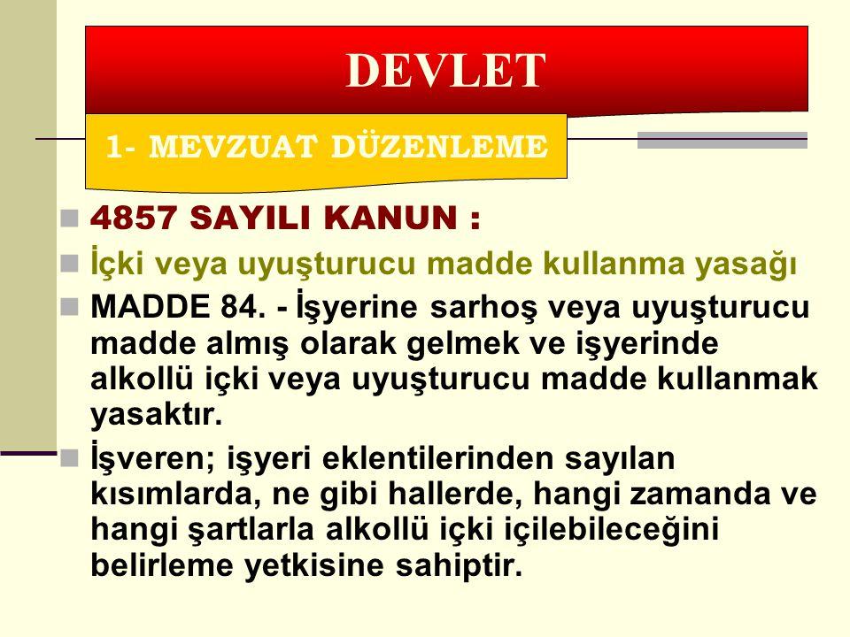 4857 SAYILI KANUN : İçki veya uyuşturucu madde kullanma yasağı MADDE 84. - İşyerine sarhoş veya uyuşturucu madde almış olarak gelmek ve işyerinde alko