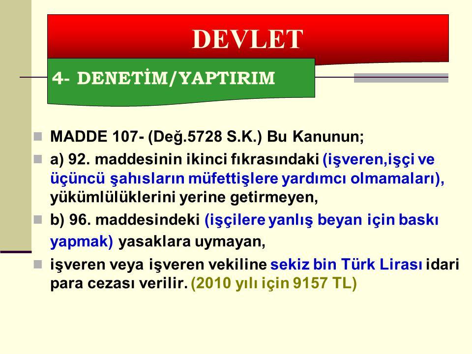 MADDE 107- (Değ.5728 S.K.) Bu Kanunun; a) 92. maddesinin ikinci fıkrasındaki (işveren,işçi ve üçüncü şahısların müfettişlere yardımcı olmamaları), yük