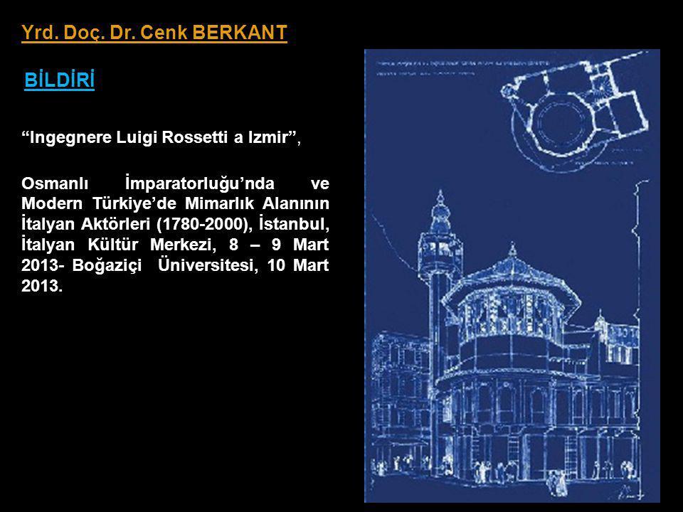 Ingegnere Luigi Rossetti a Izmir , Osmanlı İmparatorluğu'nda ve Modern Türkiye'de Mimarlık Alanının İtalyan Aktörleri (1780-2000), İstanbul, İtalyan Kültür Merkezi, 8 – 9 Mart 2013- Boğaziçi Üniversitesi, 10 Mart 2013.