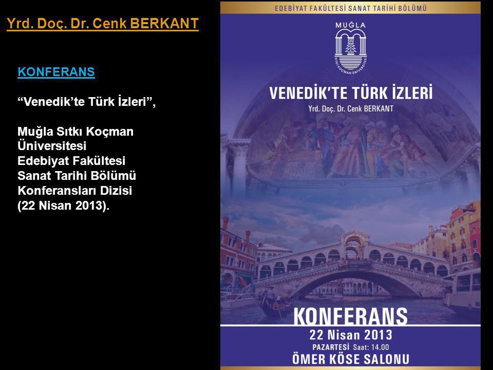 KONFERANS Venedik'te Türk İzleri , Muğla Sıtkı Koçman Üniversitesi Edebiyat Fakültesi Sanat Tarihi Bölümü Konferansları Dizisi (22 Nisan 2013).