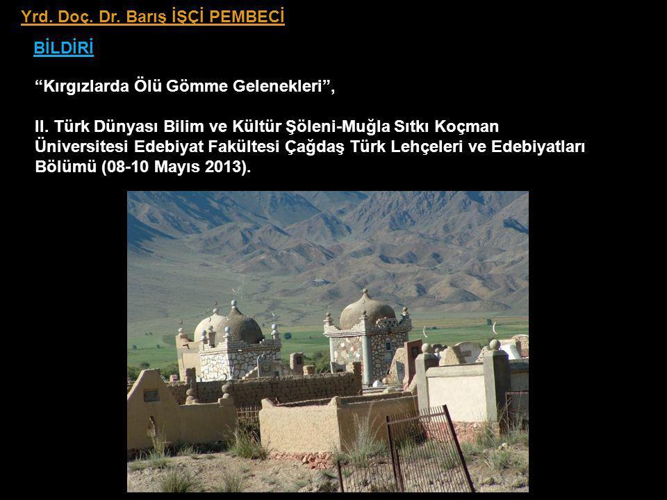 Yrd.Doç. Dr. Barış İŞÇİ PEMBECİ BİLDİRİ Kırgızlarda Ölü Gömme Gelenekleri , II.