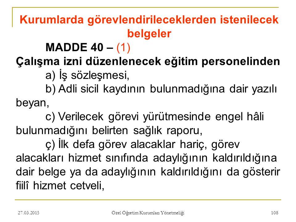 27.03.2015 Özel Öğretim Kurumları Yönetmeliği 108 Kurumlarda görevlendirileceklerden istenilecek belgeler MADDE 40 – (1) Çalışma izni düzenlenecek eği