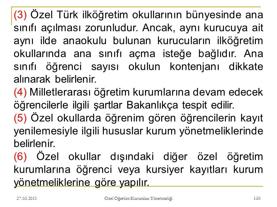 27.03.2015 Özel Öğretim Kurumları Yönetmeliği 130 (3) Özel Türk ilköğretim okullarının bünyesinde ana sınıfı açılması zorunludur.