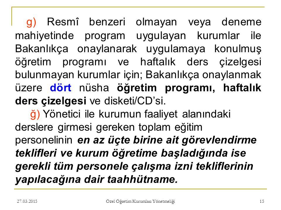 27.03.2015 Özel Öğretim Kurumları Yönetmeliği 15 g) Resmî benzeri olmayan veya deneme mahiyetinde program uygulayan kurumlar ile Bakanlıkça onaylanara