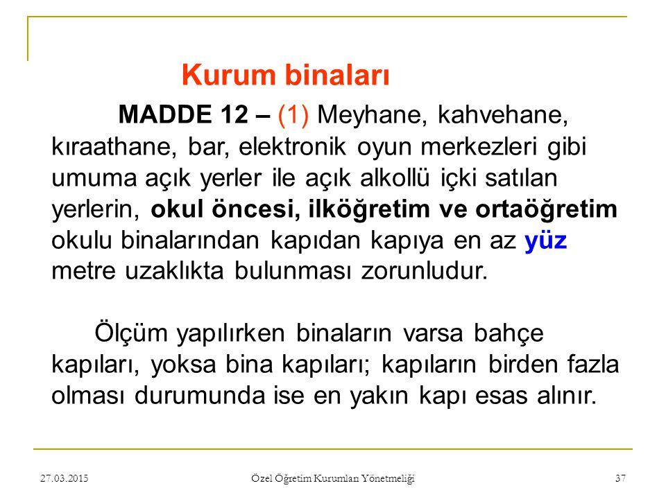 27.03.2015 Özel Öğretim Kurumları Yönetmeliği 37 Kurum binaları MADDE 12 – (1) Meyhane, kahvehane, kıraathane, bar, elektronik oyun merkezleri gibi um