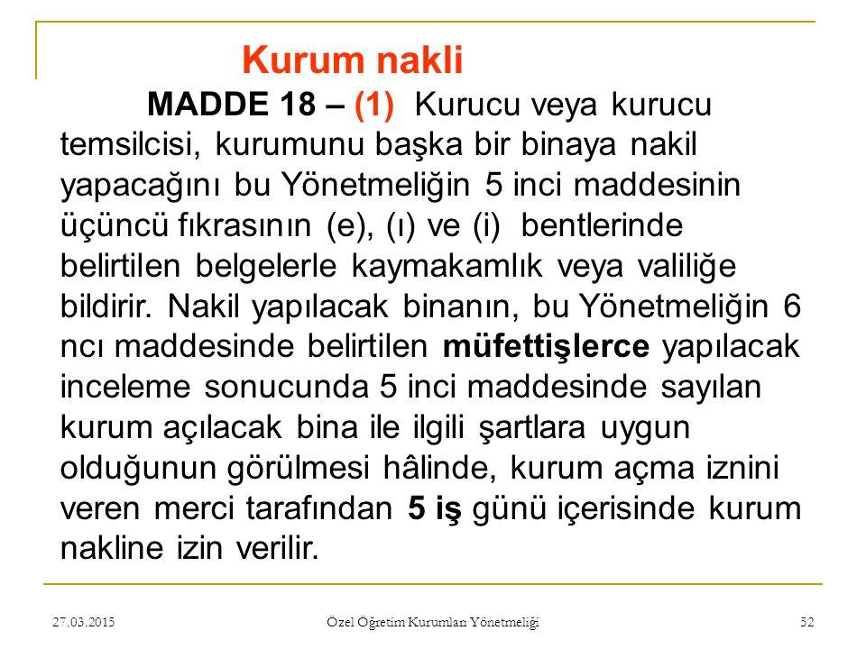 27.03.2015 Özel Öğretim Kurumları Yönetmeliği 52 Kurum nakli MADDE 18 – (1) Kurucu veya kurucu temsilcisi, kurumunu başka bir binaya nakil yapacağını