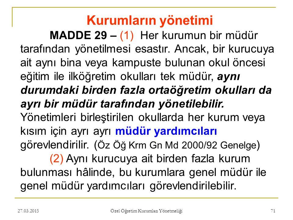 27.03.2015 Özel Öğretim Kurumları Yönetmeliği 71 Kurumların yönetimi MADDE 29 – (1) Her kurumun bir müdür tarafından yönetilmesi esastır. Ancak, bir k