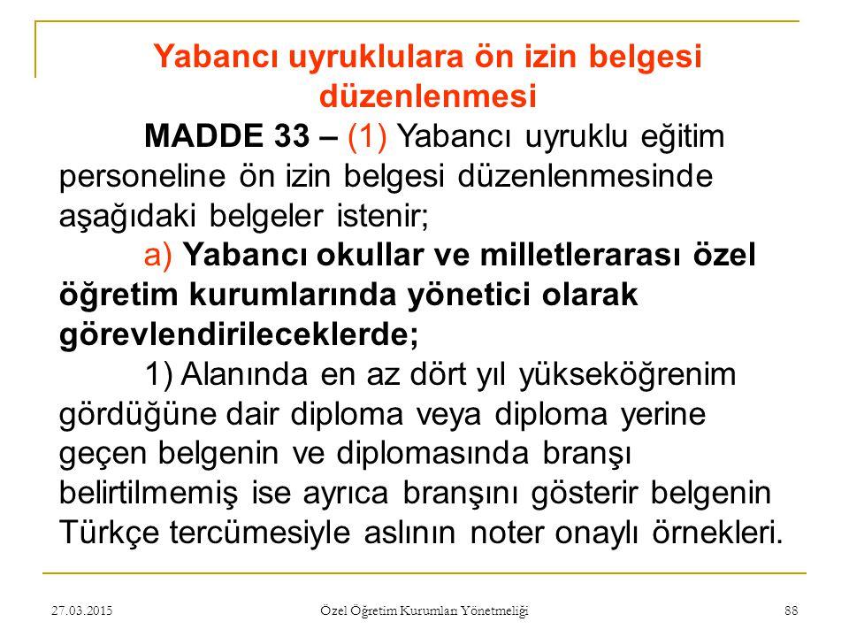 27.03.2015 Özel Öğretim Kurumları Yönetmeliği 88 Yabancı uyruklulara ön izin belgesi düzenlenmesi MADDE 33 – (1) Yabancı uyruklu eğitim personeline ön