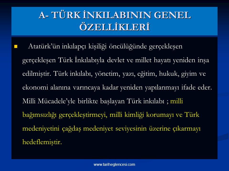 A- TÜRK İNKILABININ GENEL ÖZELLİKLERİ Atatürk'ün inkılapçı kişiliği öncülüğünde gerçekleşen gerçekleşen Türk İnkılabıyla devlet ve millet hayatı yeniden inşa edilmiştir.