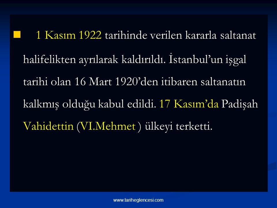 1 Kasım 1922 tarihinde verilen kararla saltanat halifelikten ayrılarak kaldırıldı.