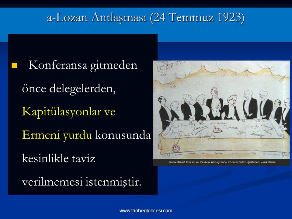 a-Lozan Antlaşması (24 Temmuz 1923) Konferansa gitmeden önce delegelerden, Kapitülasyonlar ve Ermeni yurdu konusunda kesinlikle taviz verilmemesi istenmiştir.