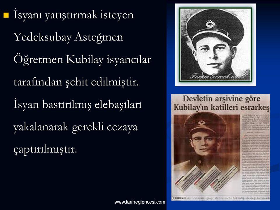 İsyanı yatıştırmak isteyen Yedeksubay Asteğmen Öğretmen Kubilay isyancılar tarafından şehit edilmiştir.